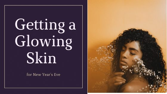 Steps for Getting a Glowing Skin for New Year's Eve