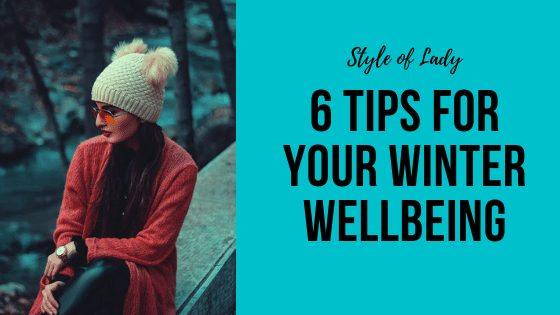6 Tips for Your Winter Wellbeing