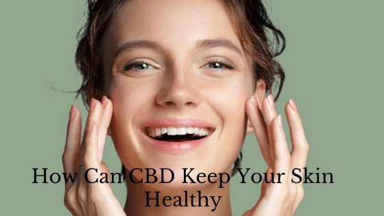 How Can CBD Keep Your Skin Healthy